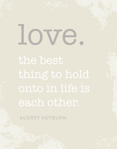 The best thing to hold onto in life is, each other. (Audrey Hepburn)